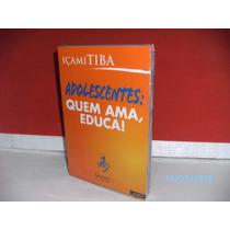 Livro- Içami Tiba Adolescentes: Quem Ama, Educa!35ª Ed- Novo