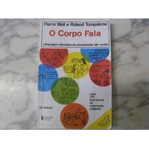 Livro: O Corpo Fala - Pierre Weil E Roland Tompakow