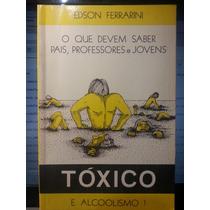 Livro: Ferrarini, Edson - Tóxico E Alcoolismo! O Que Devem..