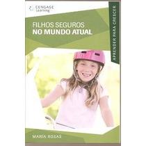 Filhos Seguros No Mundo Atual - Maria Rosas