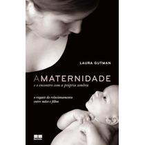 A Maternidade E O Encontro Com A Própria Somb - Laura Gutman