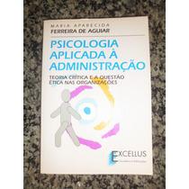 Livro Psicologia Aplicada À Administração - Maria Aguiar