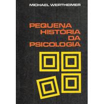 Pequena História Da Psicologia - Michael Wertheimer