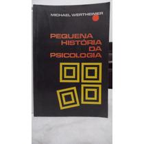 Livro - Pequena História Da Psicologia - Michael Wertheimer