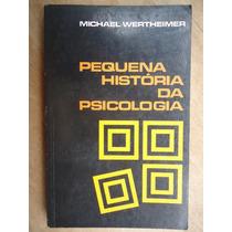 Livro - Pequena Historia Da Psicologia - Michael Wertheimer