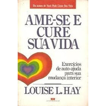 Ame Se E Cure Sua Vida - Louise L Hay