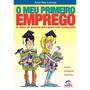 Livro O Meu Primeiro Emprego José Ney Lanças Editora Campus