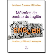 Métodos De Ensino De Inglês: Teorias, Práticas, Ideologi