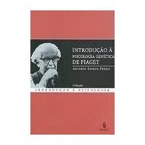 Introducao A Psicologia Genetica De Piaget - Antonio Gomes P