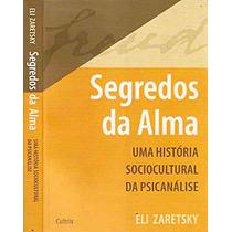 Segredos Da Alma Uma História Sociocultural Da Psicanálise