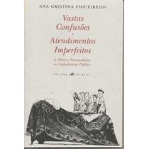Vastas Confusões E Atendimentos Imperfeitos A. C. Figueiredo