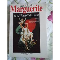 Marguerite Ou A Aimée De Lacan - Jean Allouch *raro*