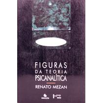 Livro Figuras Da Teoria Psicanalitica Renato Mezan
