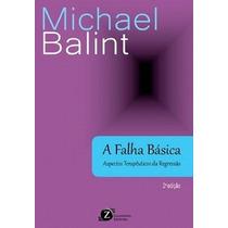 A Falha Básica - Aspectos Terapêuticos Da Regressão - 2ª Ed.