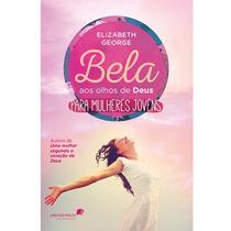 Livro Bela Aos Olhos De Deus Para Mulheres Jovens