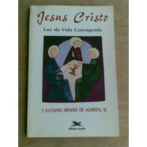 Livro - Jesus Cristo. Luz Da Vida Consagrada. Luciano Mendes