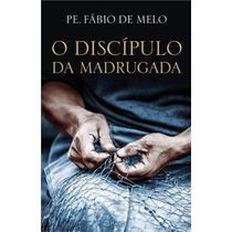 Discipulo Da Madrugada Livro Fabio De Melo Jesus