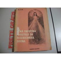 Livro Irmã Faustina Apostolo Da Misericórdia Divina - Dr. H.
