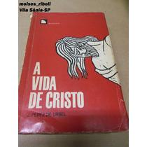 Livro A Vida De Cristo J. Perez De Urbel - B1