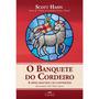 O Banquete Do Cordeiro - Scott Hahn - Igreja Católica