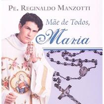 Livro Maria, Mãe De Todos - Padre Reginaldo Manzotti