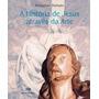 Livro A Historia De Jesus Através Da Arte - Douglas Tufano