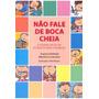 Livro - Não Fale De Boca Cheia - Suzana Doblinski
