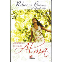 Livro Curando As Raízes Da Alma - Rebecca Brown