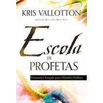 Livro - Escola De Profetas - Kris Vallotton - Bethel