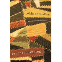Colcha De Retalhos - Brennan Manning