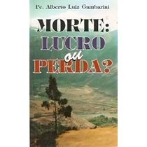 Morte: Lucro Ou Perda? Alberto Luiz Gambarini