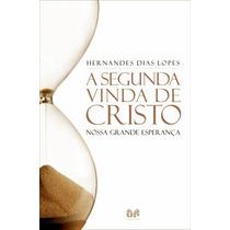 Livro A Segunda Vinda De Cristo - Hernandes Dias Lopes