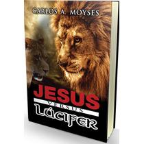 Livro Jesus Versus Lúcifer - Carlos Moyses (voz Da Verdade)
