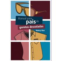Livro Manual Para Pais De Garotas Descoladas - Nancy Rue