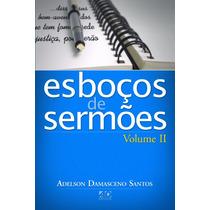 Livro Esboços De Sermões - Vol 2 - Adelson Damasceno Santos