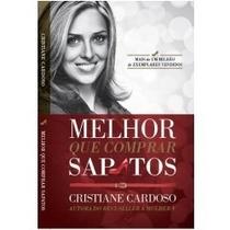 Livro Melhor Que Comprar Sapatos Cristiane Cardoso Original