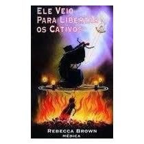 Ele Veio Para Libertar Os Cativos - Rebecca Brown - Livro