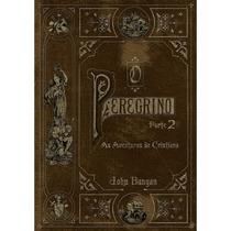 Livro O Peregrino - Parte 2 - John Bunyan