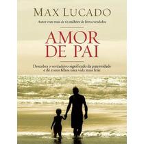 Amor De Pai - Livro - Max Lucado
