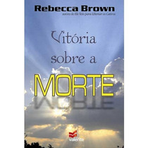 Vitoria Sobre A Morte Rebecca Brown