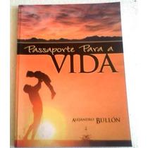 Alejandro Bullon Passaporte Para A Vida Roteiro P Vida Feliz