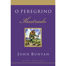 Livro O Peregrino - Ilustrado (nova Edição) - John Bunyan
