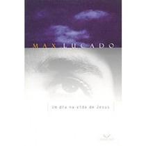 Um Dia Na Vida De Jesus - Livro - Max Lucado
