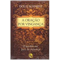 Livro: A Oração Por Vingança / Doug Schmidt - E C Gospel
