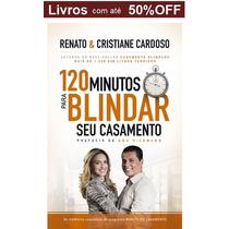 Livro - 120 Minutos Para Blindar Seu Casamento - Novo
