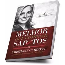 Livro Melhor Que Comprar Sapatos - Cristiane Cardoso