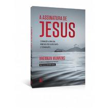 Livro A Assinatura De Jesus - Brennan Manning