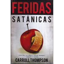 Livro Feridas Satânicas - Como Lidar Com As Dores Da Alma