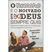 Livro O Namoro E O Noivado Que Deus Sempre Quis - David Merk