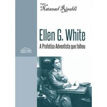 Ellen G White: A Profetisa Adventista Que Falhou